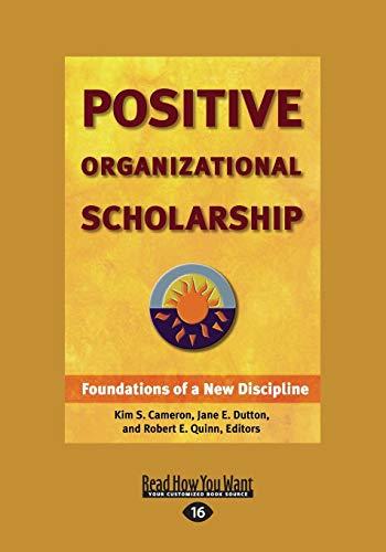 Positive Organizational Scholarship (Large Print 16pt) (16TH ed.): Kim S. Cameron