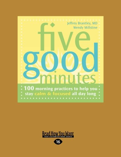 Five Good Minutes: 100 Morning Practices to Help You Stay Calm and Focused All Day Long: Dr. ...