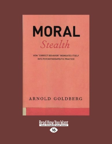 9781459624559: Moral Stealth: How ''Correct Behavior'' Insinuates Itself into Psychotherapeutic Practice