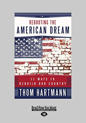 Rebooting the American Dream: 15 Ways to Rebuild Our Country (9781459625211) by Thom Hartmann