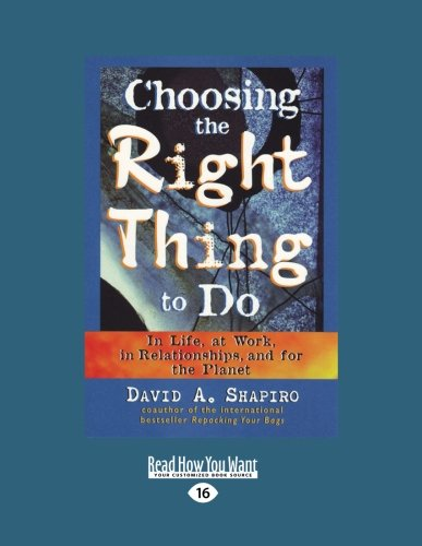 9781459625990: Choosing the Right Thing to Do: In Life, at Work, in Relationships, and for the Planet
