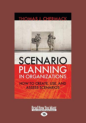 9781459626393: Scenario Planning in Organizations: How to Create, Use, and Assess Scenarios