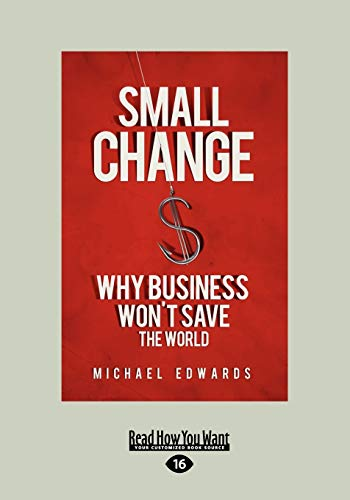 9781459626423: Small Change: Why Business Won't Save the World