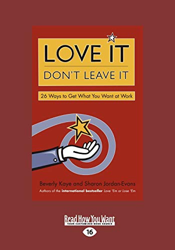 9781459626478: Love It, Don't Leave It: 26 Ways to Get What You Want at Work