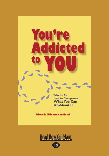 9781459626874: You're Addicted to You: Why It's So Hard to Change - And What You Can Do about It
