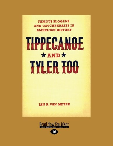 9781459627390: Tippecanoe and Tyler Too: Famous Slogans and Catchphrases in American History