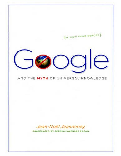 9781459627475: Google and the Myth of Universal Knowledge: (1 Volume Set): A View from Europe