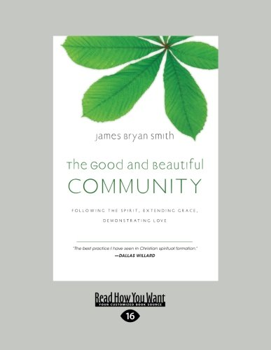 The Good and Beautiful Community: Following the Spirit, Extending Grace, Demonstrating Love (the ...