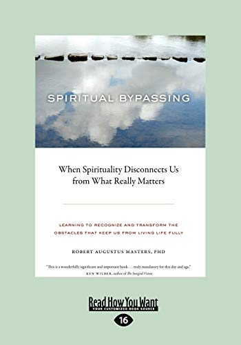 Spiritual Bypassing:: When Spirituality Disconnects Us from What Really Matters: Augustus Masters, ...