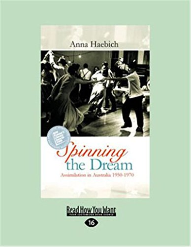 Spinning the Dream: Assimilation in Australia 1950-1970 (1459631714) by Anna Haebich