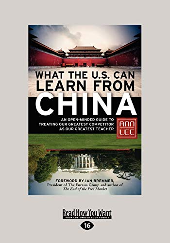 What the U.S. Can Learn from China: An Open-Minded Guide to Treating Our Greatest Competitor as Our...