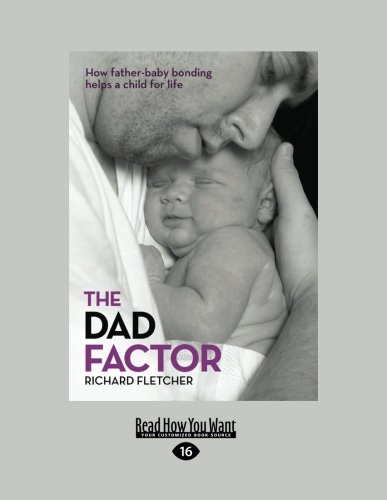 The Dad Factor: How Father Baby-Bonding Helps a Child for Life: Fletcher, Richard