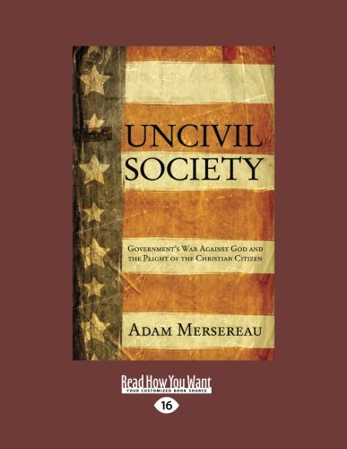 9781459638198: Uncivil Society: Government's War Against God and the Plight of the Christian Citizen