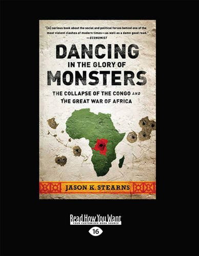 9781459638464: Dancing in the Glory of Monsters: The Collapse of the Congo and the Great War of Africa