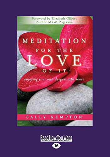 Meditation for the Love of it: Enjoying Your Own Deepest Experience: Sally Kempton