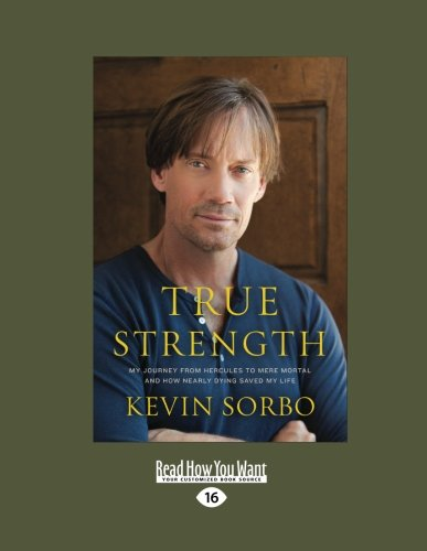 9781459638907: True Strength: My Journey from Hercules to Mere Mortal--and How Nearly Dying Saved My Life