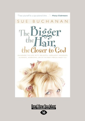 9781459643765: The Bigger the Hair, the Closer to God: Unleashing the Cute, Witty, Delightful, Intelligent, Passionate, Authentic, Interesting, Life-of-the-Party Person Inside You!