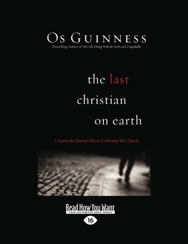 The Last Christian on Earth: Uncover the Enemy's Plot to Undermine the Church (145964381X) by Guinness, Os