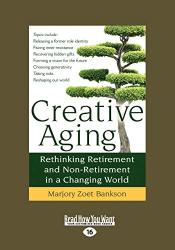 9781459645158: Creative Aging: Rethinking Retirement and Non-Retirement in a Changing World