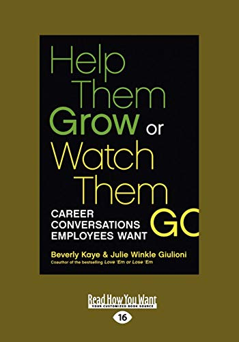 Help Them Grow or Watch Them Go: Career Conversations Employees Want 9781459646667 Study after study confirms that career development is the single most powerful tool managers have for driving retention, engagement, pro