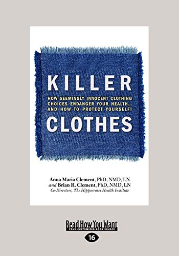 9781459647145: Killer Clothes: How Seemingly Innocent Clothing Choices Endanger Your Health...and How to Protect Yourself!