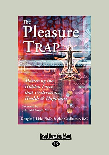 The Pleasure Trap: Mastering the Hidden Force that Undermines Health & Happiness: Goldhamer, ...