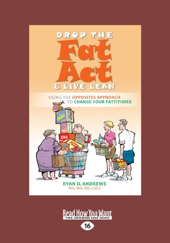 9781459647206: Drop the Fat Act and Live Lean: Using the Opposites Approach to Change Your Fattitudes