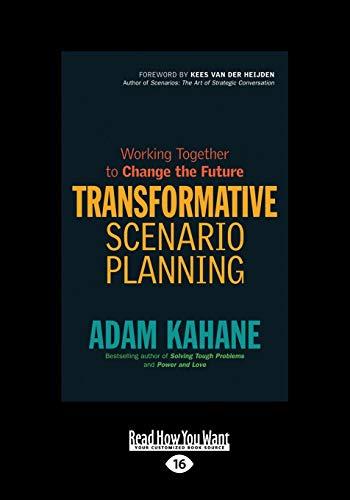 Transformative Scenario Planning: Working Together to Change the Future: Adam Kahane