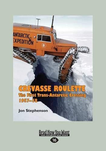 Crevasse Roulette: The First Trans-Antarctic Crossing 195758: Stephenson, Jon