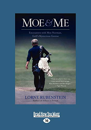 Moe and Me: Encounters with Moe Norman, Golfs Mysterious Genius: Lorne Rubenstein