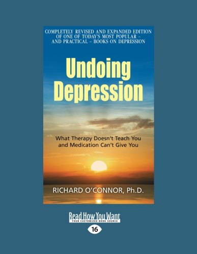 9781459650657: Undoing Depression: What Therapy Doesn't Teach You and Medication Can't Give You (Large Print 16pt)