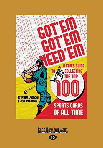 Got 'Em, Got 'Em, Need 'Em: A Fan's Guide to Collecting the Top 100 Sports Cards of...