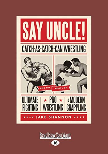 9781459651876: Say Uncle!: Catch-as-Catch-can Wrestling and the Roots of Ultimate Fighting, Pro Wrestling, & Modern Grappling