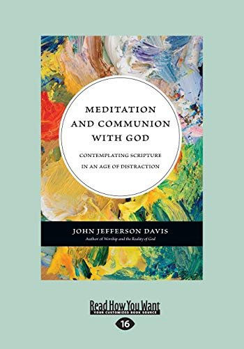 Meditation and Communion with God: Contemplating Scripture in an Age of Distraction: John Jefferson...