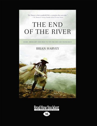 9781459653085: The End of the River: Dams, Drought and Deja Vu on the Rio Sao Francisco