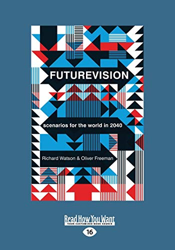 Futurevision: Scenarios for the World in 2040: Freeman, Richard Watson and Oliver