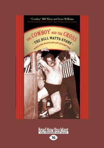 The Cowboy and the Cross: The Bill Watts Story: Rebellion, Wrestling and Redemption: Bill Watts