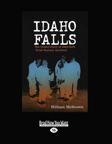 9781459655201: Idaho Falls: The Untold Story of America's First Nuclear Accident