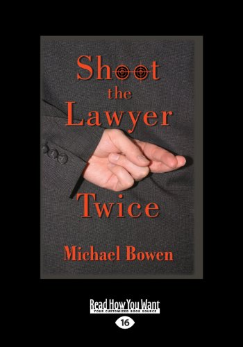 Shoot the Lawyer Twice (9781459655966) by Michael Bowen