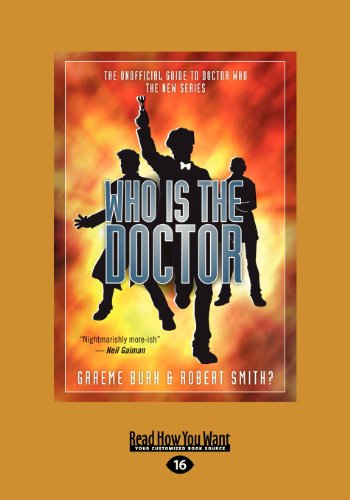 Who Is the Doctor: The Unofficial Guide to Doctor Who-The New Series (Large Print 16pt) (1459657659) by Robert Smith; Graeme Burk