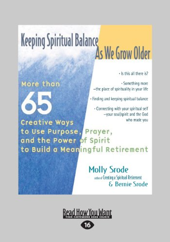9781459668225: Keeping Spiritual Balance As We Grow Older: More than 65 Creative Ways to Use Purpose, Prayer, and the Power of Spirit to Build a Meaningful Retirement