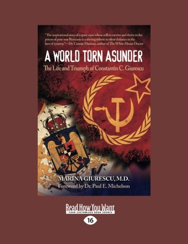 9781459670211: A World Torn Asunder: The Life and Triumph of Constantin C. Giurescu
