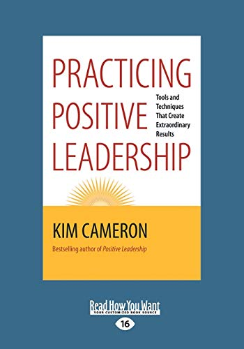 9781459670570: Practicing Positive Leadership: Tools and Techniques that Create Extraordinary Results