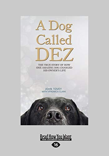 9781459672703: A Dog Called Dez: The True Story of How One Amazing Dog Changed His Owner's Life (Large Print 16pt)