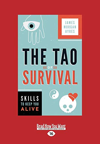 The Tao of Survival: Skills to Keep You Alive: James Morgan Ayres