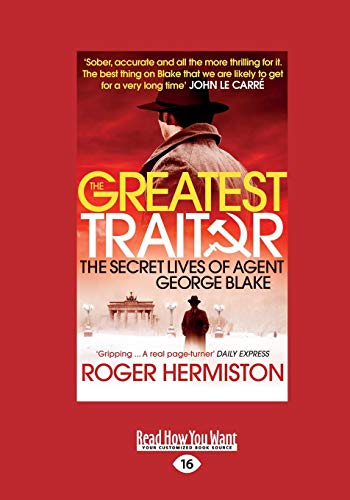 9781459677524: The Greatest Traitor: The Secret Lives of Double Agent George Blake (Large Print 16pt)
