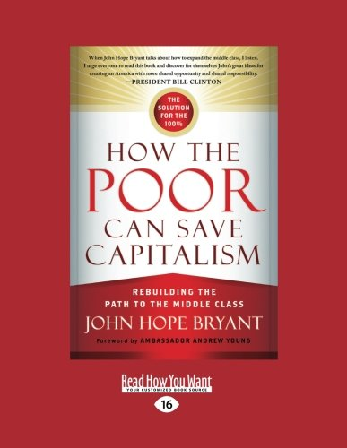 How The Poor Can Save Capitalism: Rebuilding The Path To The Middle Class: John Hope Bryant