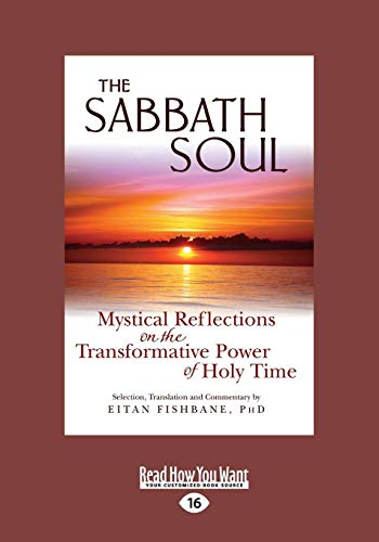 9781459680494: The Sabbath Soul: Mystical Reflections on the Transformative Power of Holy Time (Large Print 16pt)