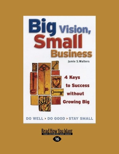 9781459682559: Big Vision, Small Business: 4 Keys to Success without Growing Big