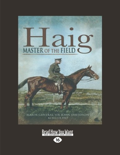 Haig: Master Of The Field: Major-General Sir John Davidson K.C.M.G, C.B, D.S.O.: John Davidson